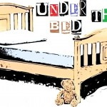 Under the Bed – On the drawing board again